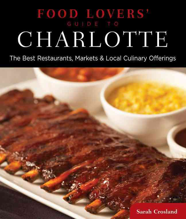 Food Lovers' Guide to Charlotte By Crosland, Sarah