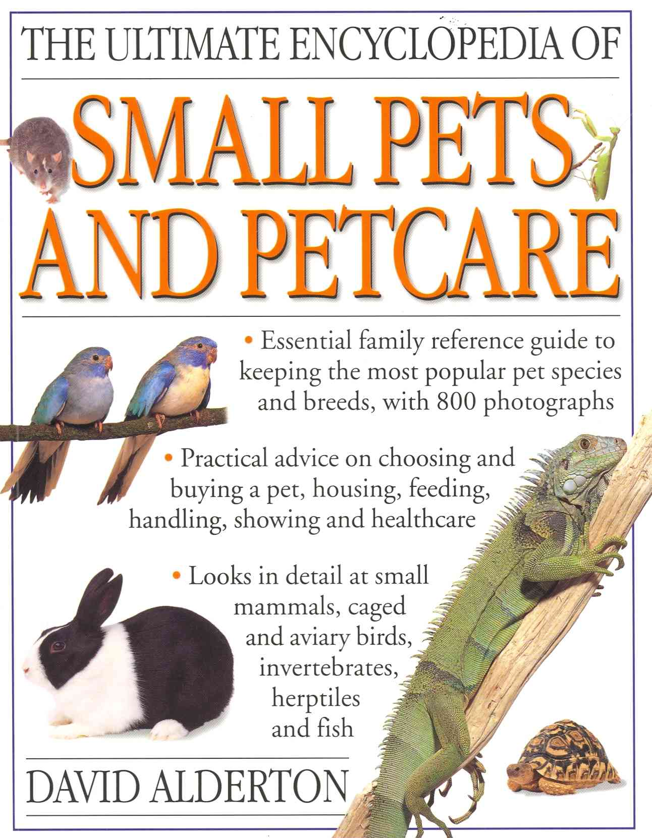 The Ultimate Encyclopedia of Small Pets & Pet Care By Alderton, David